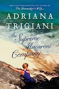 The Supreme Macaroni Company: A Novel (Valentine Trilogy Book 3) by [Trigiani, Adriana]
