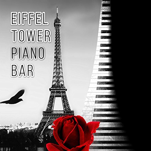 Eiffel Tower - Piano Bar Music, Cafe Paris, The Best Piano Jazz Music for Cocktail Party & Romantic Dinner Time, Chillout Music to Relax (Best Jazz Dinner Music)