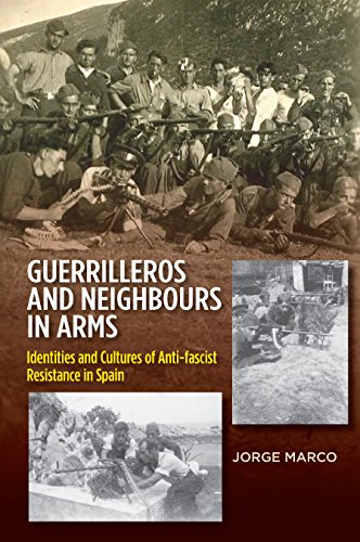 Guerrilleros and Neighbours in Arms: Identities and Cultures of Anti-fascist Resistance in Spain