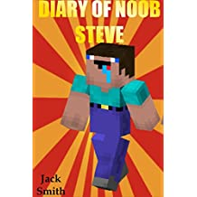 Diary Of Noob Steve: An Unofficial Minecraft Book for Kids Age 6 12 (Minecraft Diary of a Wimpy, Books For Kids Ages 4-6, 6-8, 9-12, 13-99) Best Laugh, Free Spirited!!!