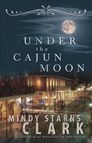 Under the Cajun Moon by [Clark, Mindy Starns]