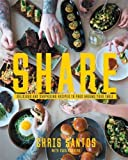 Share: Delicious and Surprising Recipes to Pass Around Your Table