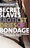 : Secret Slaves: Erotic Stories of Bondage (The Fetish Chest)