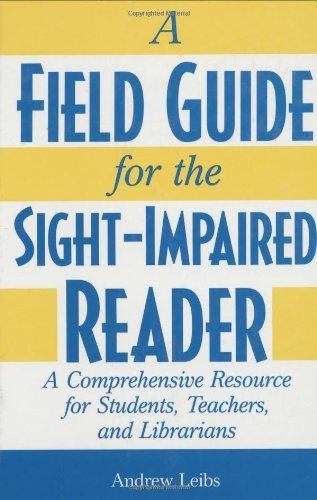 Download A Field Guide for the Sight-Impaired Reader: A Comprehensive Resource for Students, Teachers, and Librarians Pdf