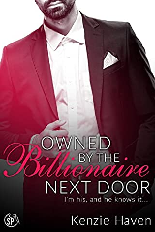 Owned by the Billionaire Next Door: I'm his, and he knows it... (Craving the Billionaire Next Door Book (Fifty Shades Of Grey 3 Kindle)
