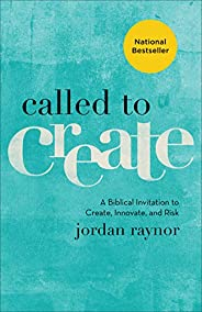 Called to Create: A Biblical Invitation to Create, Innovate, and Risk (English Edition)
