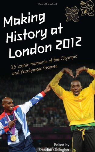 Making History at London 2012: 25 iconic moments of the Olympic and Paralympic Games