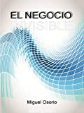 El Negocio Invisible: Una historia para networkers novatos (Spanish Edition)