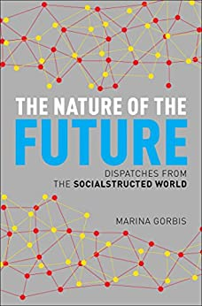The Nature of the Future: Dispatches from the Socialstructed World by [Gorbis, Marina]
