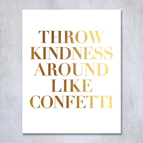Throw Kindness Around Like Confetti Gold Foil Decor Wall Art Print Inspirational Quote Metallic Poster 5 inches x 7 inches