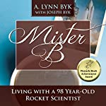 Mister B: Living With a 98-Year-Old Rocket Scientist | A. Lynn Byk