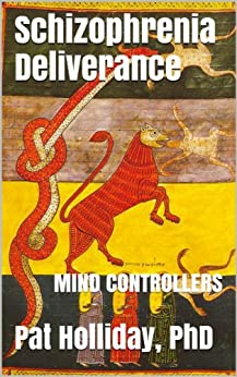 Schizophrenia Deliverance (MIND CONTROLLERS) by [Holliday, Pat]