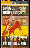 Schizophrenia Deliverance (MIND CONTROLLERS)