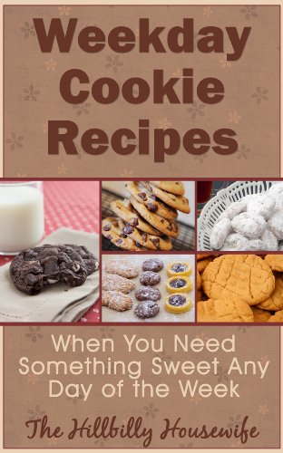 Weekday Cookie Recipes - When You Need Something Sweet Any Day of the Week (Hillbilly Housewife Cookbooks Book 10) by [Housewife, Hillbilly]