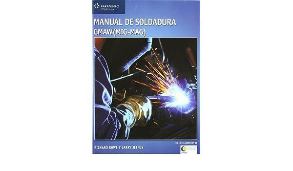 Manual de soldadura gmaw MIG MAG: RICHARD; JEFFUS, LARRY ROWE ...