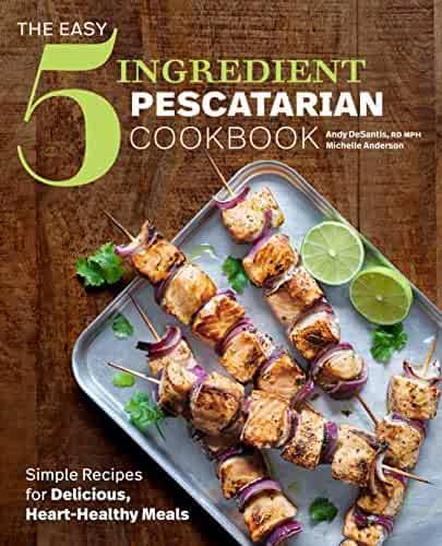 Image result for The Easy 5-Ingredient Pescatarian Cookbook: Simple Recipes for Delicious, Heart-Healthy Meals