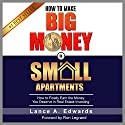 How to Make Big Money in Small Apartments Audiobook by Lance A. Edwards Narrated by Lance Edwards