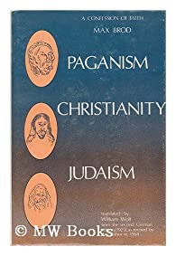 Paganism, Christianity, Judaism; a Confession of Faith. Translated from the German by William Wolf par Max Brod