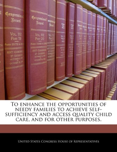 Read Online To enhance the opportunities of needy families to achieve self- sufficiency and access quality child care, and for other purposes. PDF