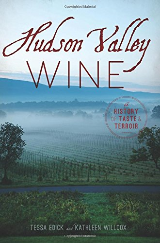 Hudson Valley Wine: A History of Taste & Terroir (American Palate) Hudson Valley Wine
