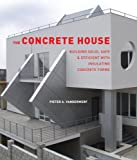 The Concrete House: Building Solid, Safe & Efficient with Insulating Concrete Forms