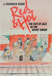 Red and Hot: The Fate of Jazz in the Soviet Union 1917-1980: Fate of Jazz in the Soviet Union, 1917-80