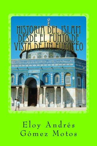 Historia del Islam desde el punto de vista de un europeo (Historias del mediterraneo) (Volume 3) (Spanish Edition) [Eloy Andres Gomez Motos] (Tapa Blanda)