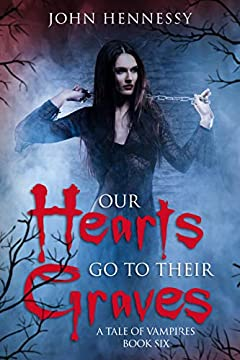 Our Hearts Go to Their Graves : A Tale of Vampires Book 6