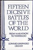 Fifteen Decisive Battles of the World, Edward Shepherd Creasy, 0880291486