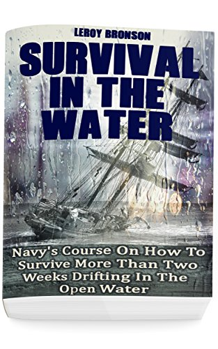 Surviving In The Water: Navy's Course On How To Survive More Than Two Weeks Drifting In The Open Water: (Self-Defense, Survival Gear) by [Bronson, Leroy]