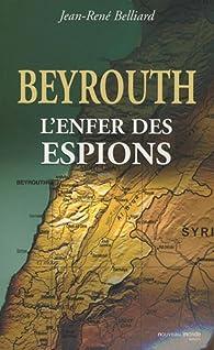 Beyrouth, l'enfer des espions par Jean-René Belliard