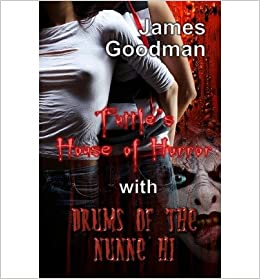 [ TUTTLE'S HOUSE OF HORROR WITH DRUMS OF THE NUNNE'HI: TWO TALES OF TERROR IN ONE ] Goodman, James ( AUTHOR ) Jan - 26 - 2009 [ ]