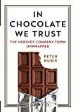 img - for In Chocolate We Trust: The Hershey Company Town Unwrapped (Contemporary Ethnography) book / textbook / text book
