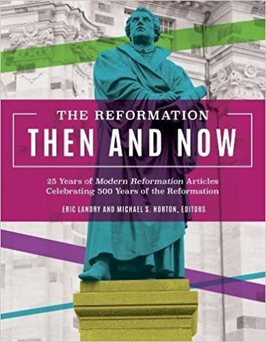 The-Reformation-then-and-now-:-25-years-of-Modern-Reformation-articles-celebrating-500-years-of-the-Reformation