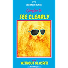 I prefer to see clearly... and without glasses