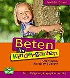 Beten im Kindergarten - Anleitungen, Rituale und Gebete (Praxis Religionspädagogik in der Kita)