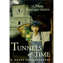 Tunnels of Time: Written by Mary Harelkin Bishop, 2000 Edition, (1st Edition) Publisher: Coteau Books [Paperback]