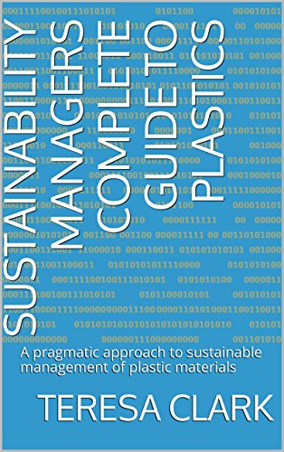 Sustainability Managers Complete Guide to Plastics: A pragmatic approach to  sustainable management of plastic materials