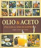 img - for Olio & aceto. Origini. Aromi. Usi. Ricette. Piccola enciclopedia. book / textbook / text book