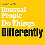 Unusual People Do Things Differently | T. G. C. Prasad