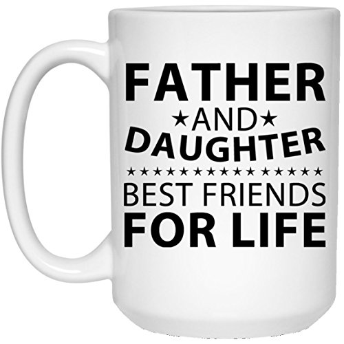 Father and Daughter, Best Friends For Life - 15oz White Coffee Mug Ceramic Tea-Cup - Gift for Grandma Grand-Mother Grand-Mom Parent Mother's Father's Day Birthday Anniversary ()