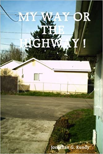 My Way or the Highway!: Jonathan G  Rundy: 9781411699588