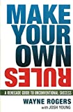 Make Your Own Rules: A Renegade Guide to Unconventional Success (Agency/Distributed)