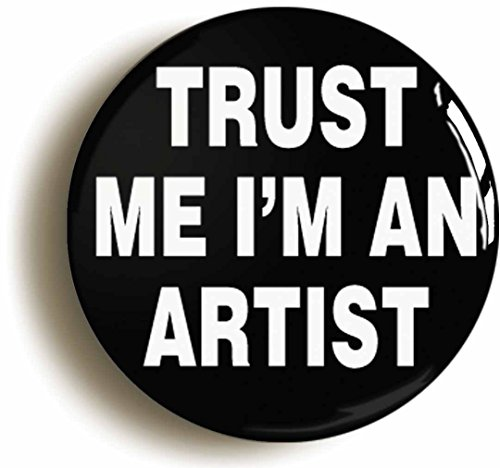Trust Me I'm An Artist Funny Button Pin (Size Is 1inch Diameter) Art Student