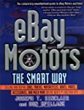 eBay Motors the Smart Way: Selling and Buying Cars, Trucks, Motorcycles, Boats, Parts, Accessories, and Much More on the Web s #1 Auction Site