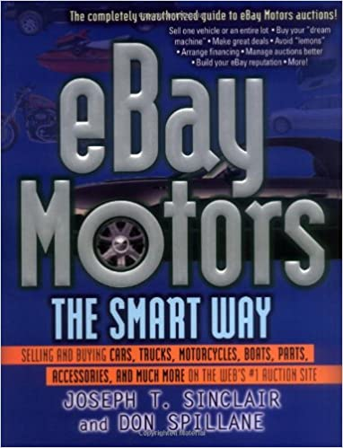 Ebay Motors The Smart Way Selling And Buying Cars Trucks Motorcycles Boats Parts Accessories And Much More On The Web S 1 Auction Site Sinclair Joseph T Spillane Don 9780814472521 Amazon Com Books