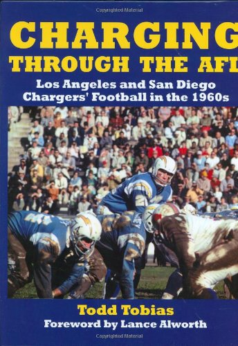 Charging Through the AFL: Los Angeles and San Diego Chargers Football in the 1960s Todd Tobias
