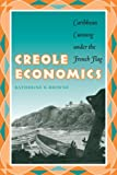 Creole Economics: Caribbean Cunning under the French Flag, Katherine E. Browne, 0292705816