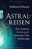 Astralreisen: Die ultimative Anleitung für außerkörperliche Erfahrungen
