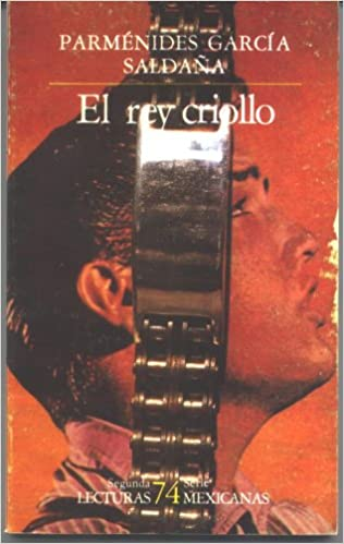 El rey Criollo (Lecturas Mexicanas, Volumen 74): Parménides García Saldaña: 9789682912542: Amazon.com: Books